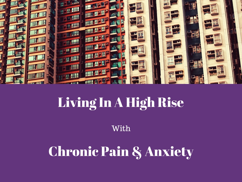 Living in a high rise with chronic pain & anxiety