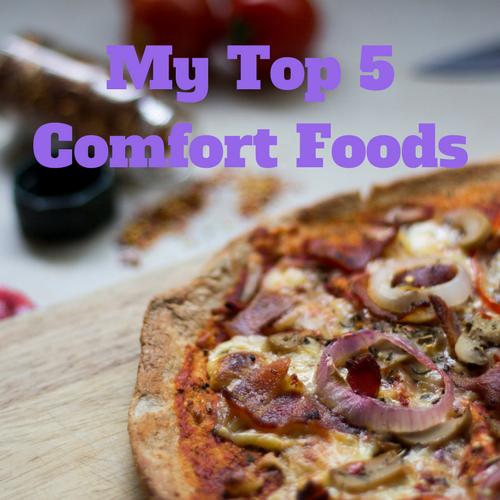 My Top 5 Comfort Foods